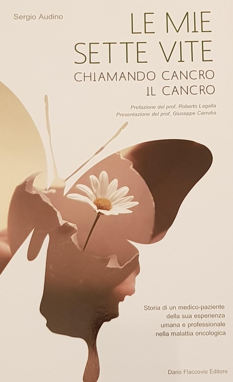 Le mie Sette Vite Chiamando Cancro il Cancro del Dr Sergio Audino